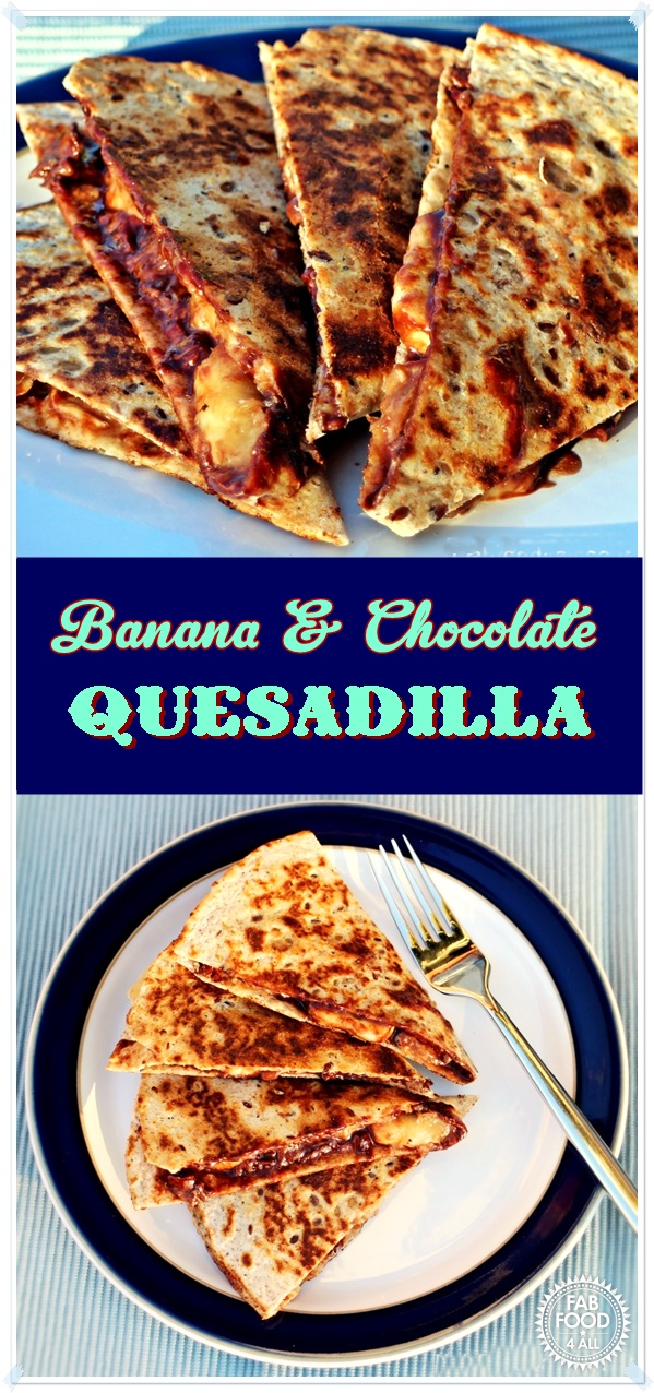 Banana & Chocolate Quesadilla, quite simply heavenly! Fab Food 4 All