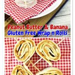 Peanut Butter and Banana Gluten Free Wrap n Rolls - Pinterest collage.